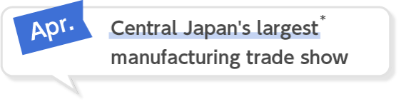 Apr. Central Japan's largest manufacturing trade show